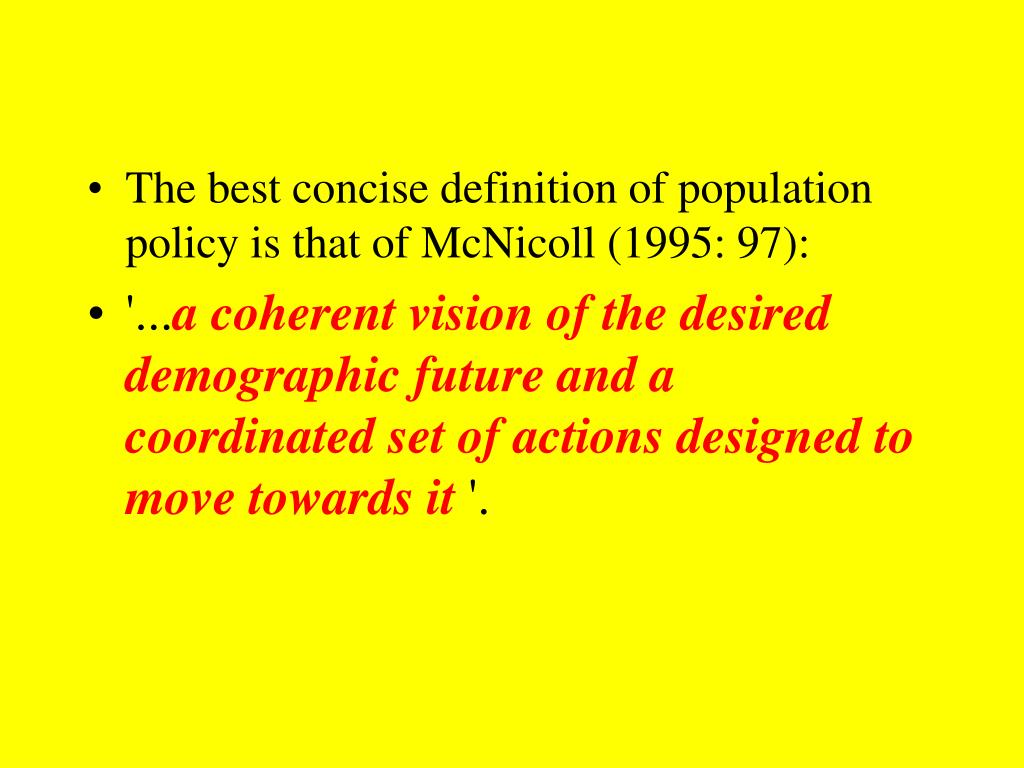 The best concise definition of population policy is that of McNicoll (1995: 97):