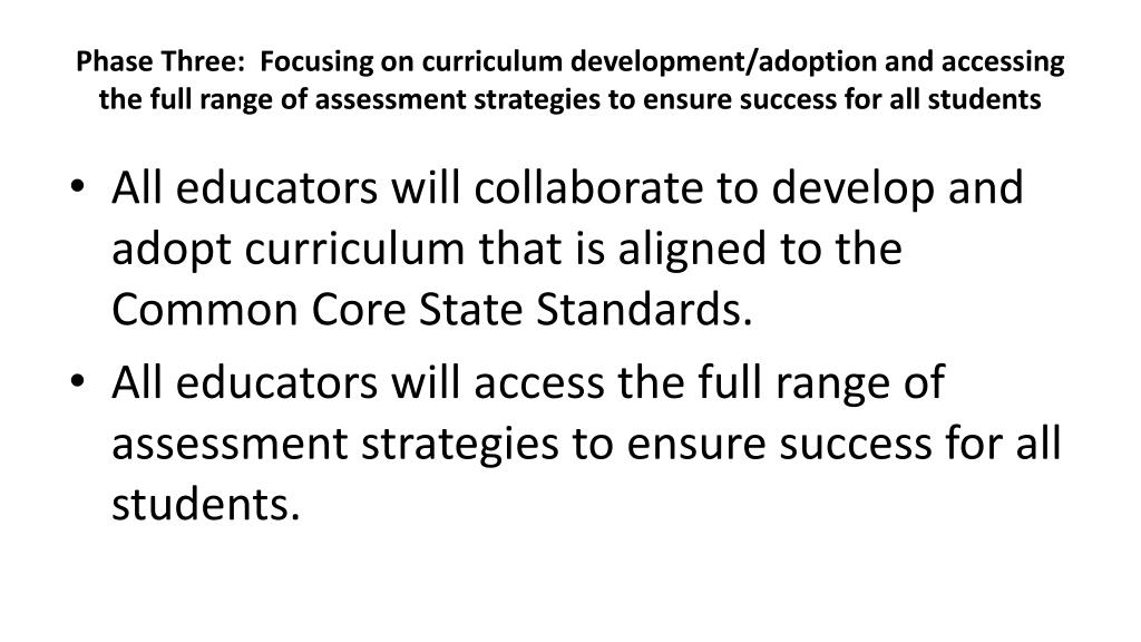 Phase Three:  Focusing on curriculum development/adoption and accessing the full range of assessment strategies to ensure success for all students