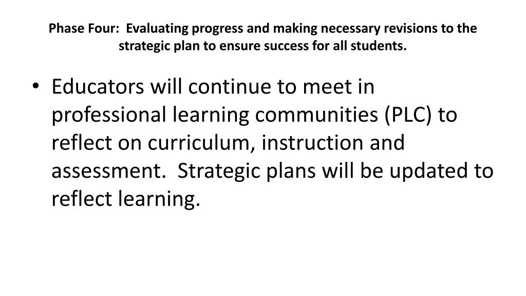 Phase Four:  Evaluating progress and making necessary revisions to the strategic plan to ensure success for all students.
