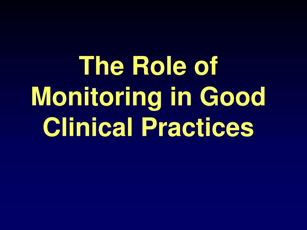 The Role of Monitoring in Good Clinical Practices