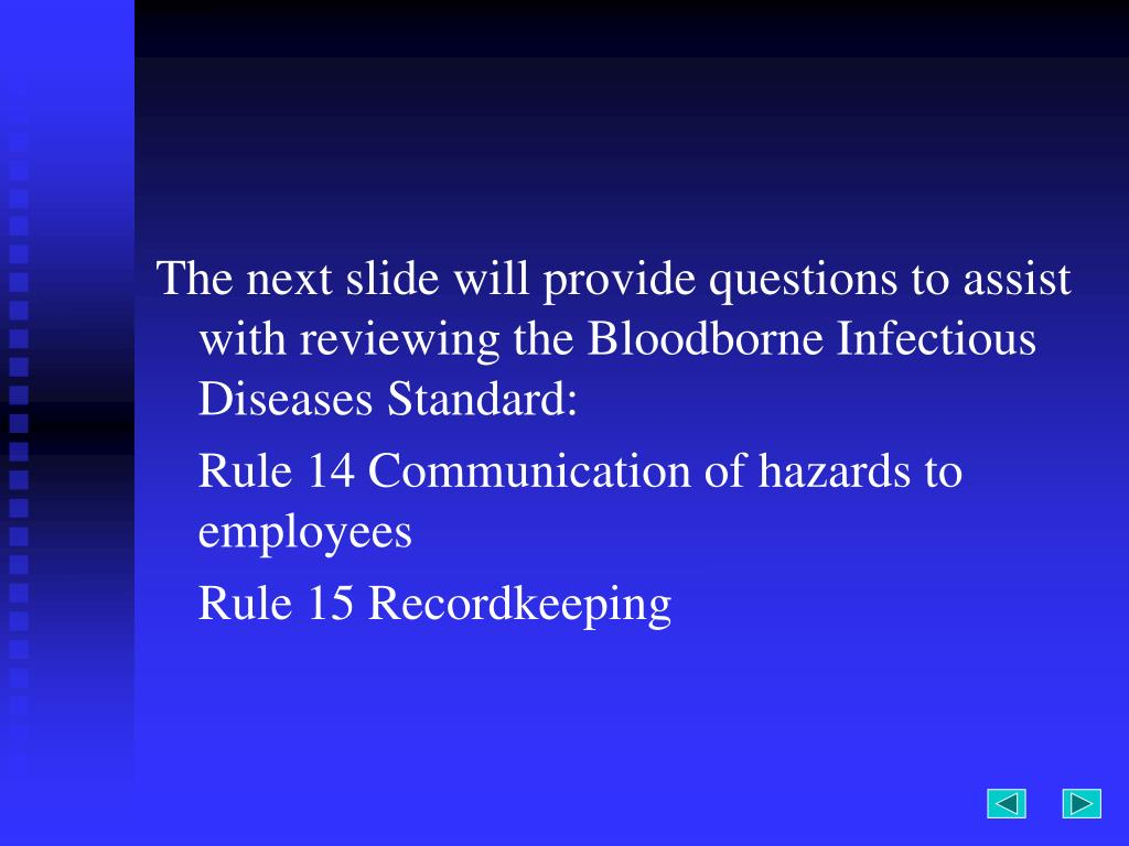 The next slide will provide questions to assist with reviewing the Bloodborne Infectious Diseases Standard: