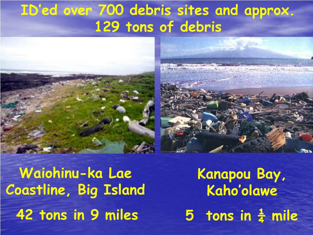 ID'ed over 700 debris sites and approx. 129 tons of debris