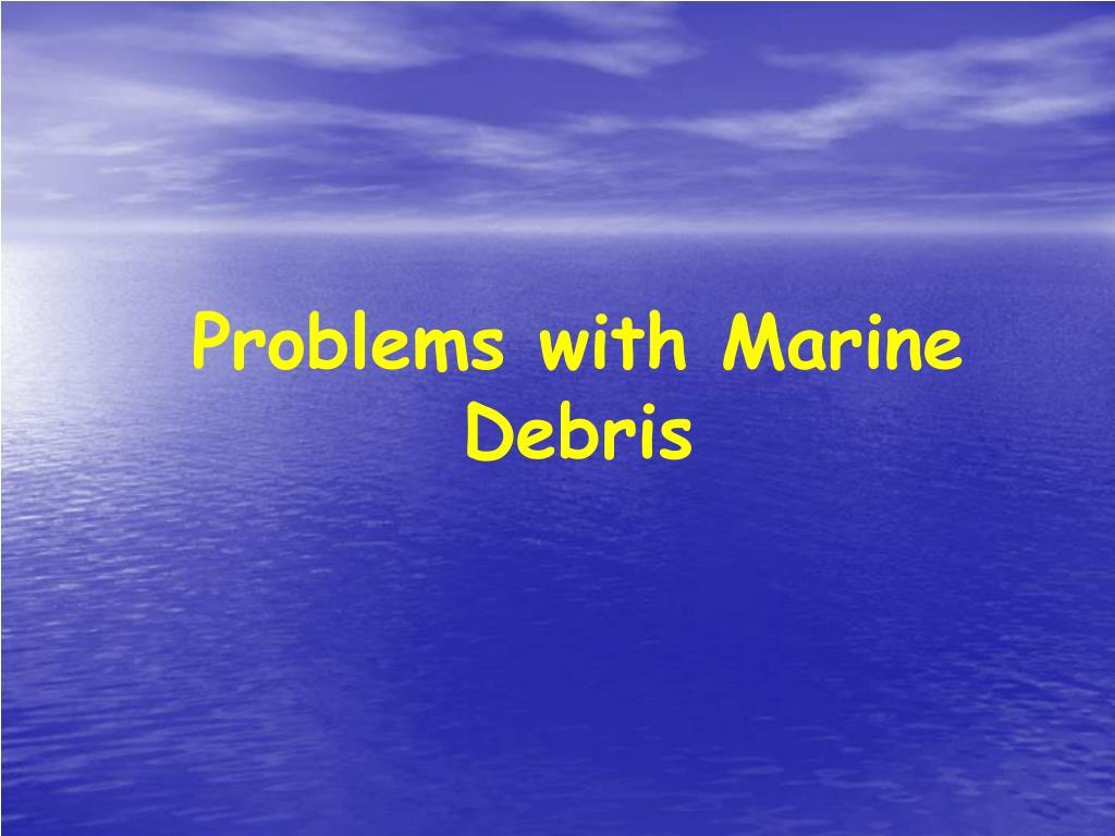 Problems with Marine Debris