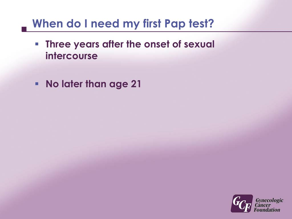 When do I need my first Pap test?