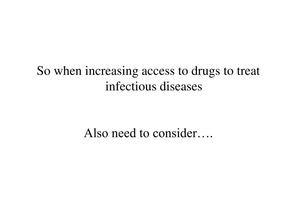 So when increasing access to drugs to treat infectious diseases