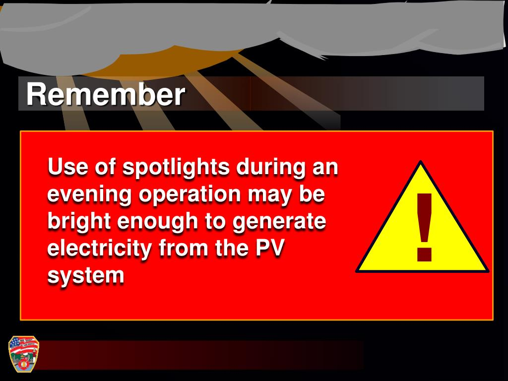 Use of spotlights during an evening operation may be bright enough to generate electricity from the PV system