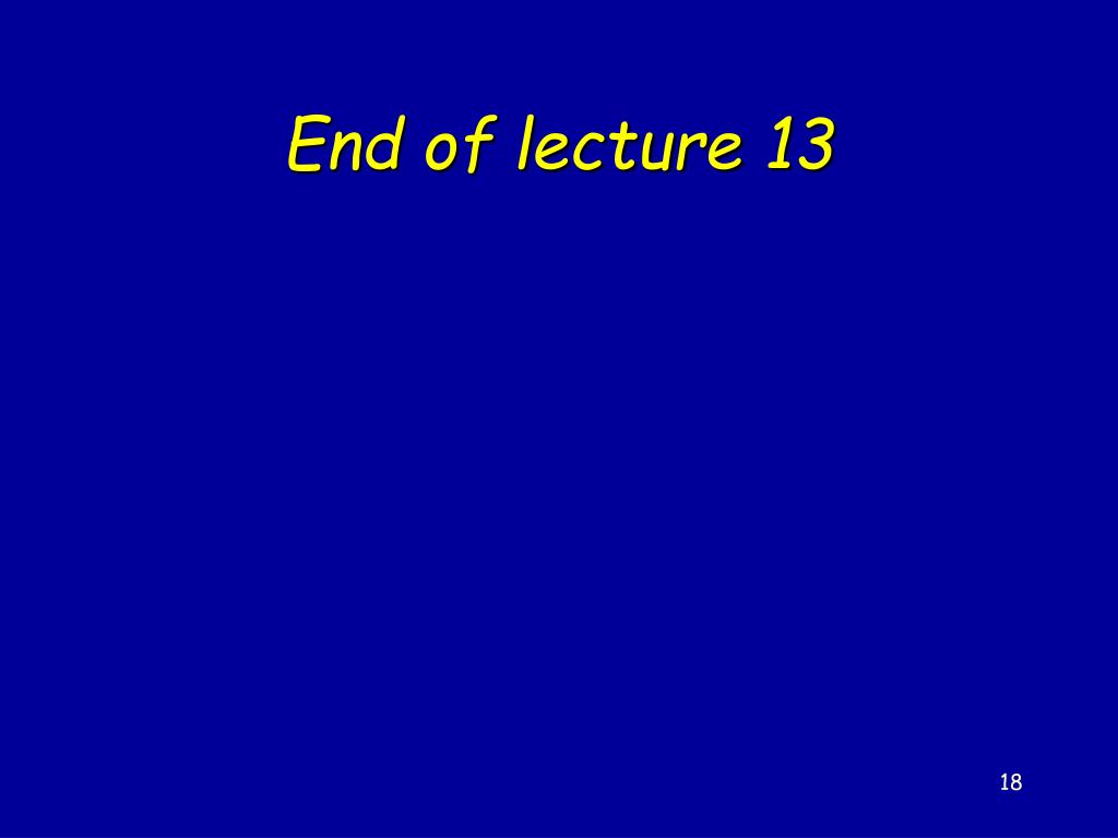 End of lecture 13