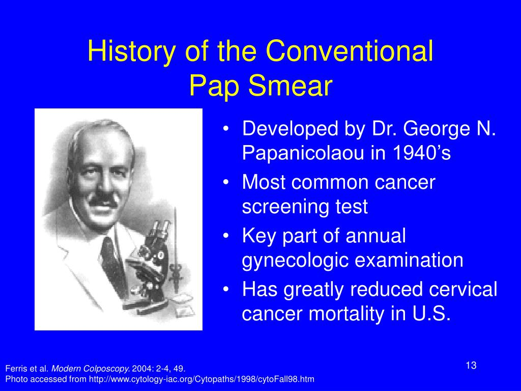 Developed by Dr. George N. Papanicolaou in 1940's