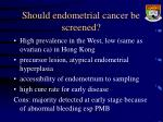 should endometrial cancer be screened