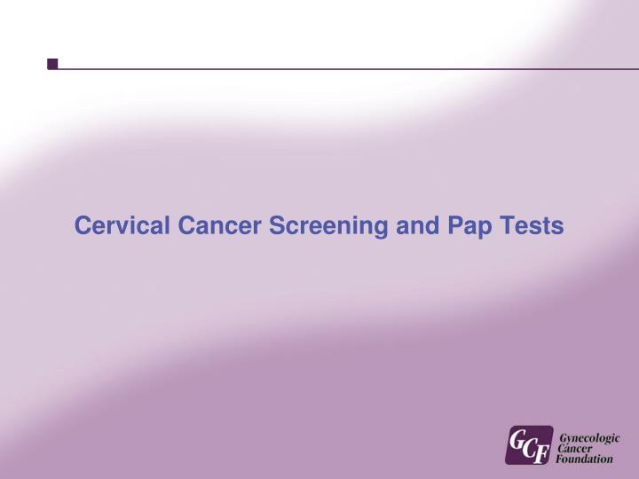 Cervical cancer screening and pap tests