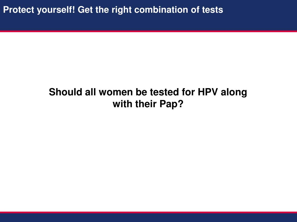 Should all women be tested for HPV along with their Pap?