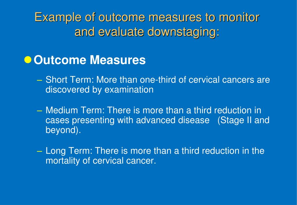 Example of outcome measures to monitor and evaluate downstaging: