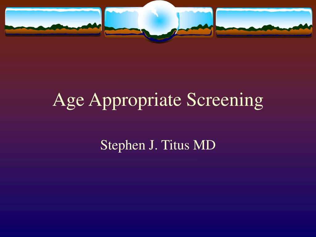 Age Appropriate Screening