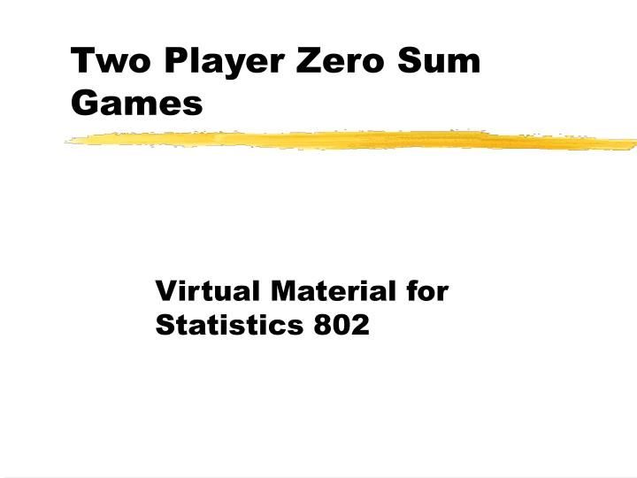 two player zero sum games n.