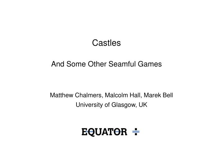 Castles and some other seamful games