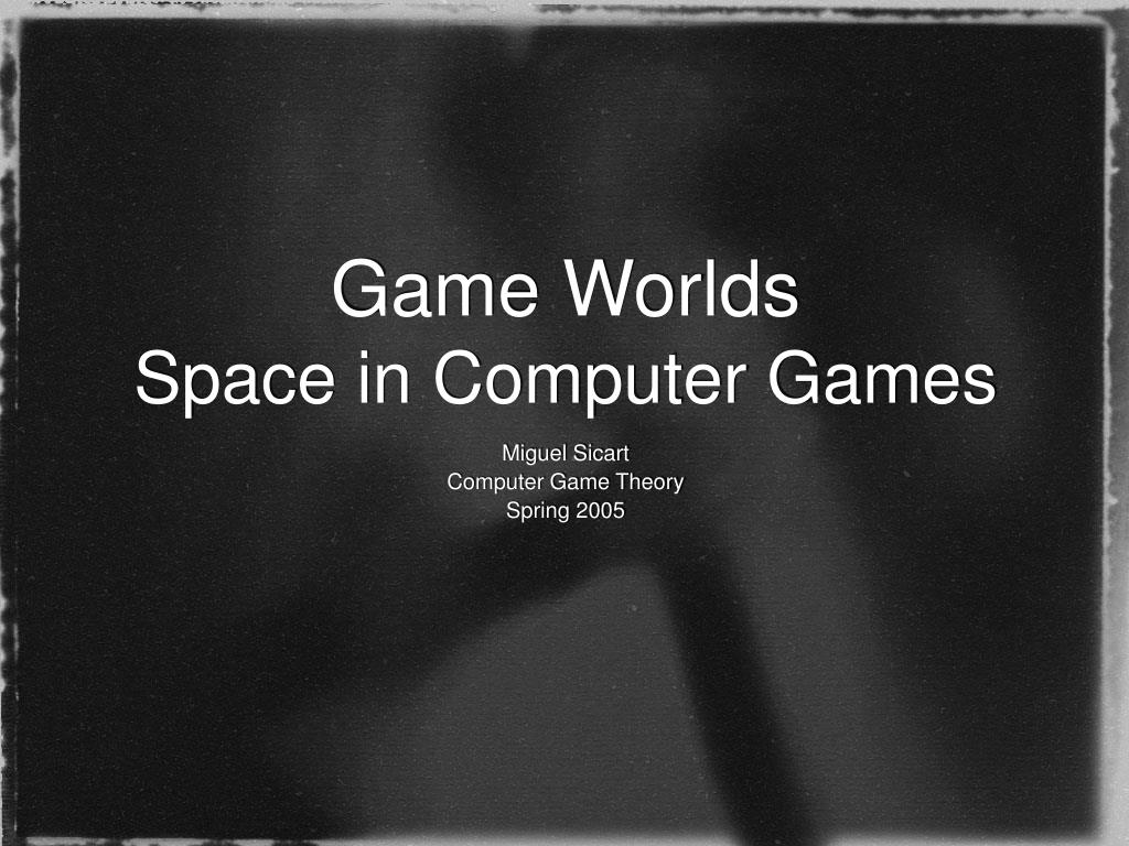game worlds space in computer games