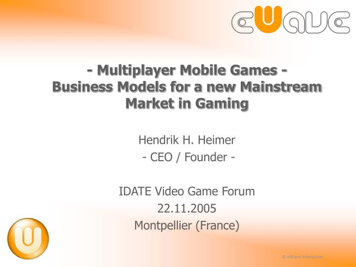 Multiplayer mobile games business models for a new mainstream market in gaming