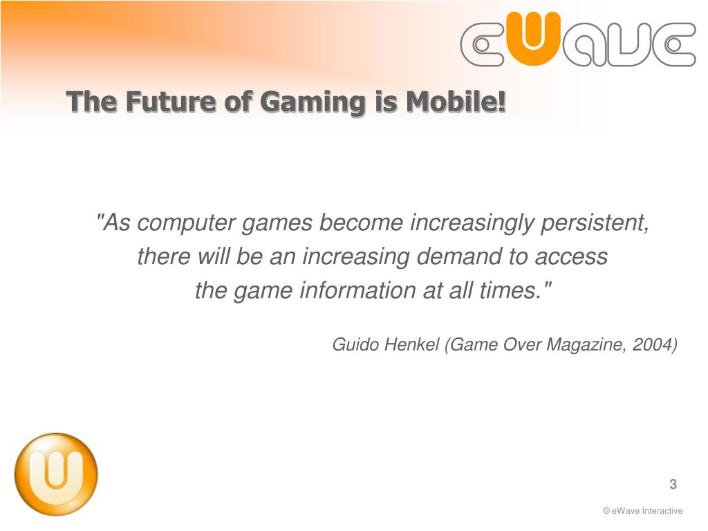 The Future of Gaming is Mobile!
