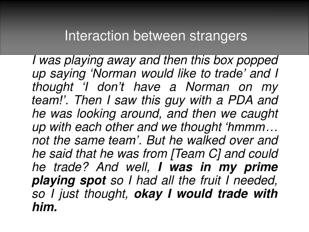 Interaction between strangers
