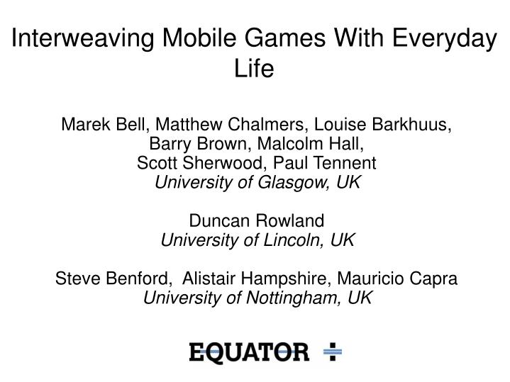 Interweaving mobile games with everyday life