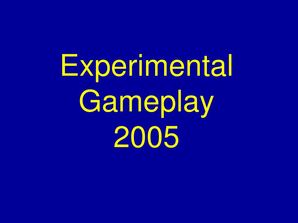 experimental gameplay 2005 l.