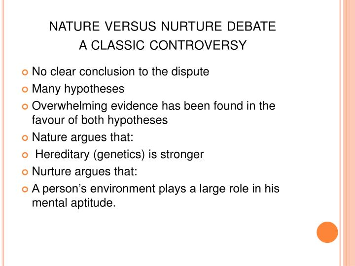 the classical debate of nature versus nurture What is the 'nature versus nurture' debate all about a text lesson gives students the information they need to analyze the source of personal characteristics.