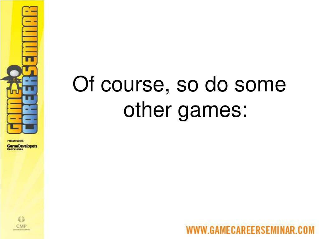 Of course, so do some other games: