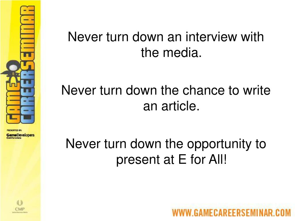 Never turn down an interview with the media.