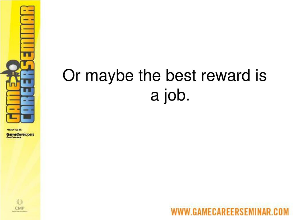 Or maybe the best reward is a job.