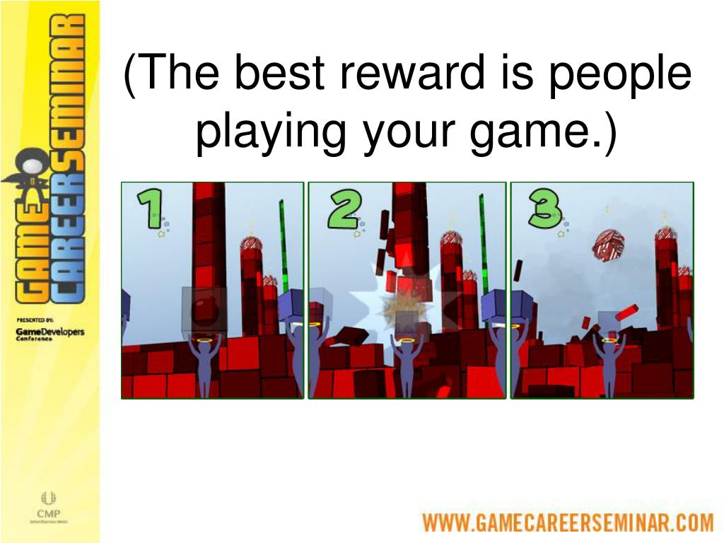 (The best reward is people playing your game.)