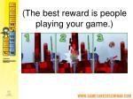 the best reward is people playing your game