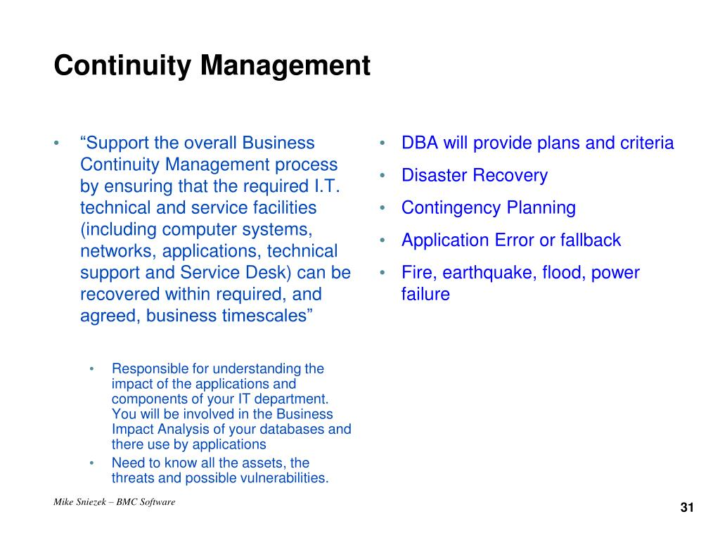 """Support the overall Business Continuity Management process by ensuring that the required I.T. technical and service facilities (including computer systems, networks, applications, technical support and Service Desk) can be recovered within required, and agreed, business timescales"""