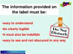 the information provided on the label must be