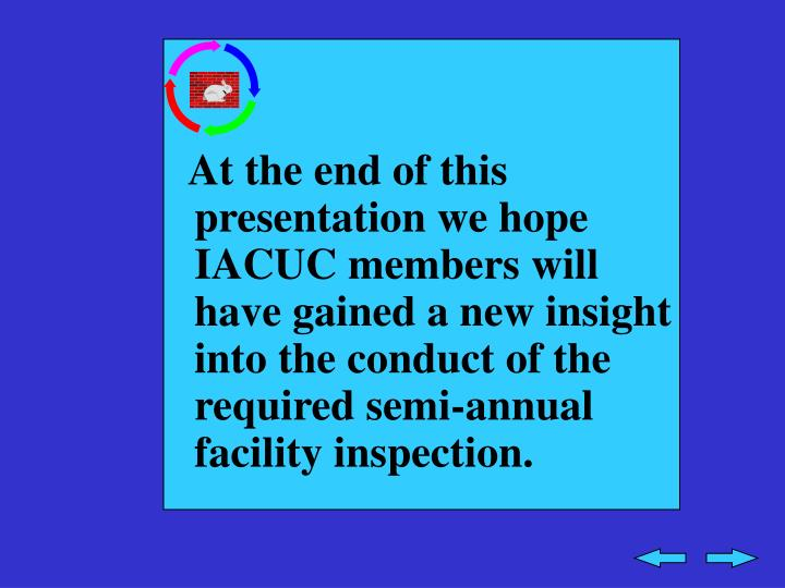 At the end of this presentation we hope IACUC members will have gained a new insight into the conduc...