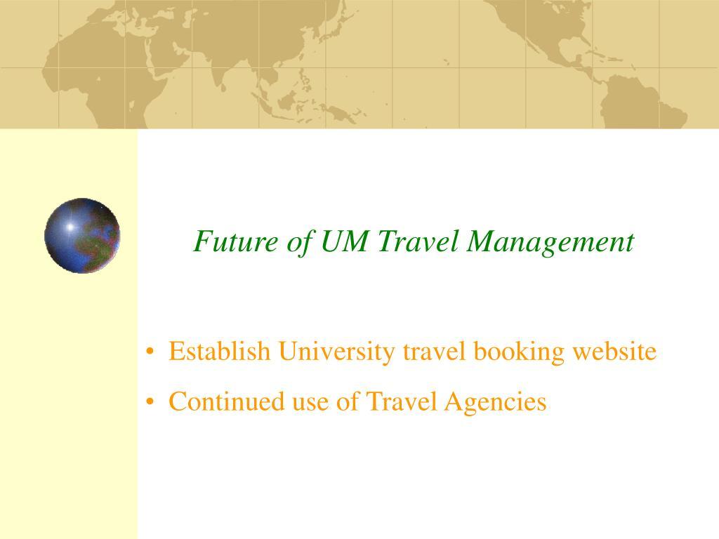 Future of UM Travel Management