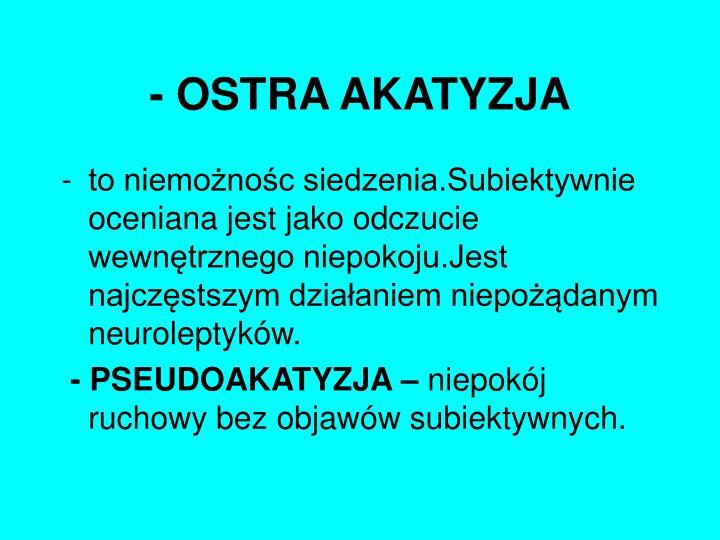 - OSTRA AKATYZJA