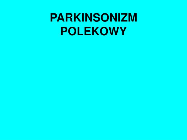 PARKINSONIZM POLEKOWY