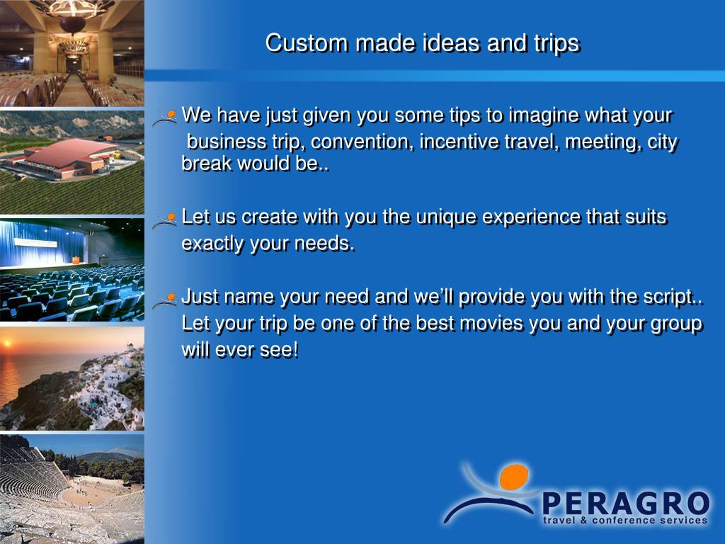 Custom made ideas and trips