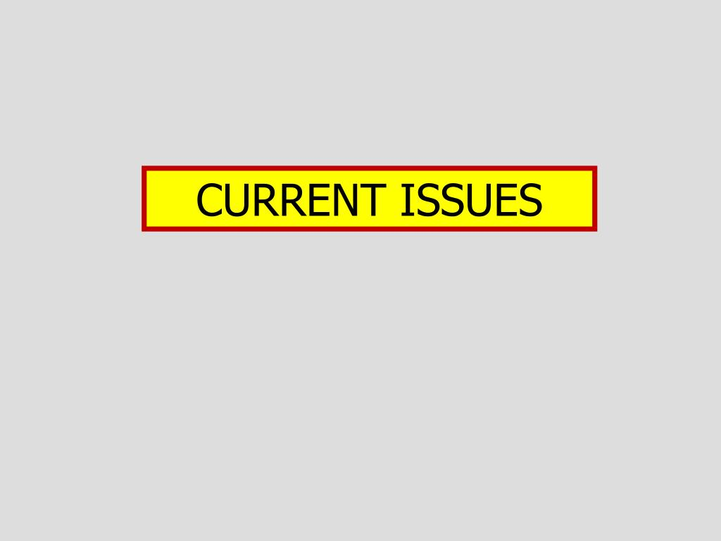 CURRENT ISSUES