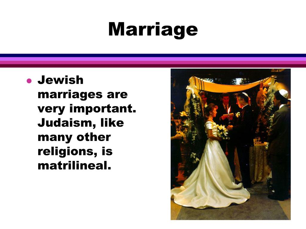 Jewish marriages are very important.  Judaism, like many other religions, is matrilineal.