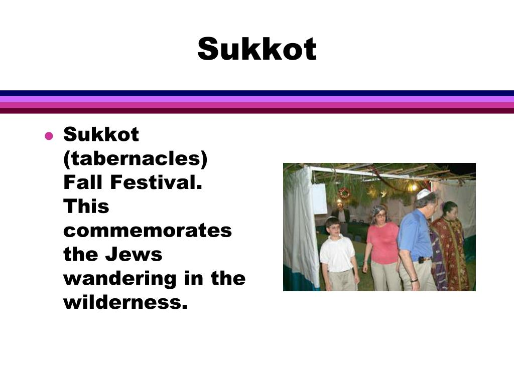 Sukkot (tabernacles) Fall Festival.  This commemorates the Jews wandering in the wilderness.