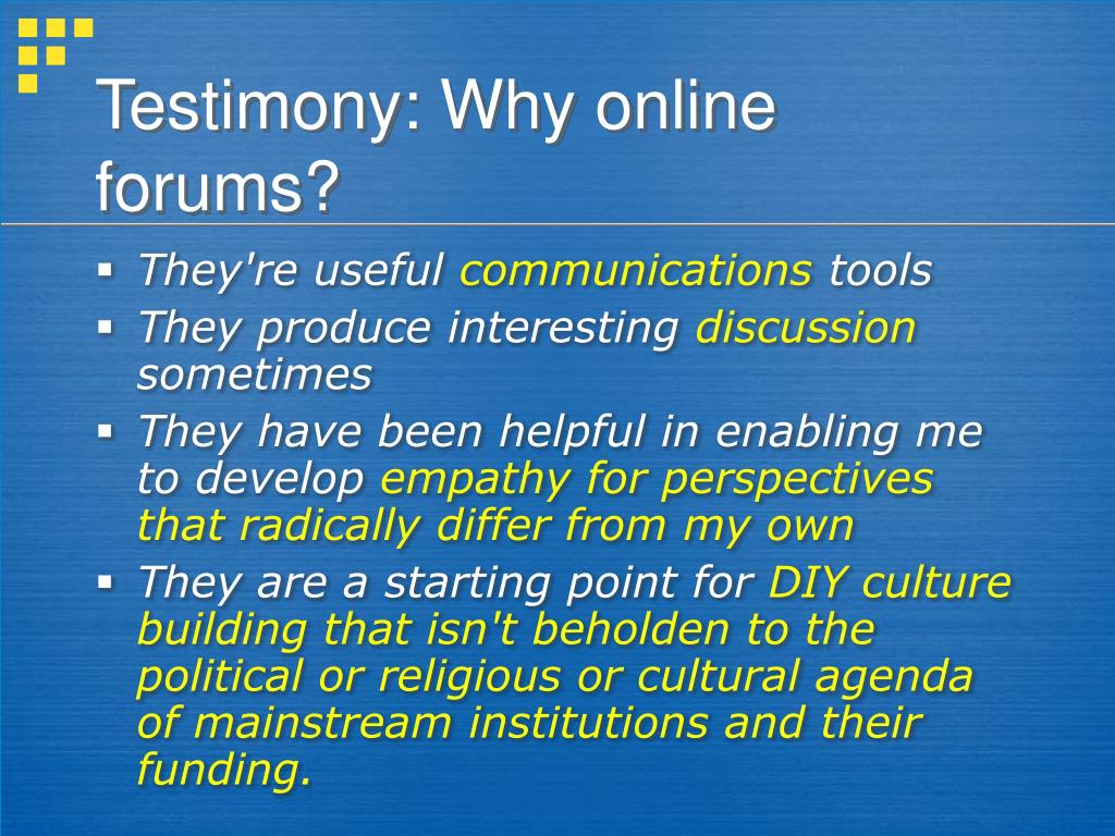 Testimony: Why online forums?