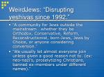 weirdjews disrupting yeshivas since 1992