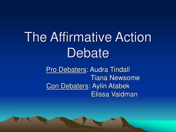 the affirmative action debate essay Argumentative essay on affirmative action argumentative essay on affirmative action the fact that white people are not admitted, due to extra points that black.