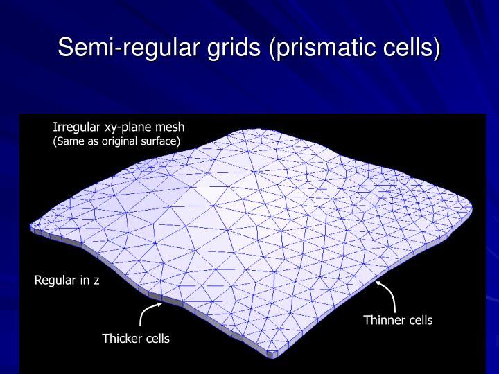 Semi-regular grids (prismatic cells)