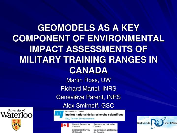 GEOMODELS AS A KEY COMPONENT OF ENVIRONMENTAL IMPACT ASSESSMENTS OF MILITARY TRAINING RANGES IN CANA...