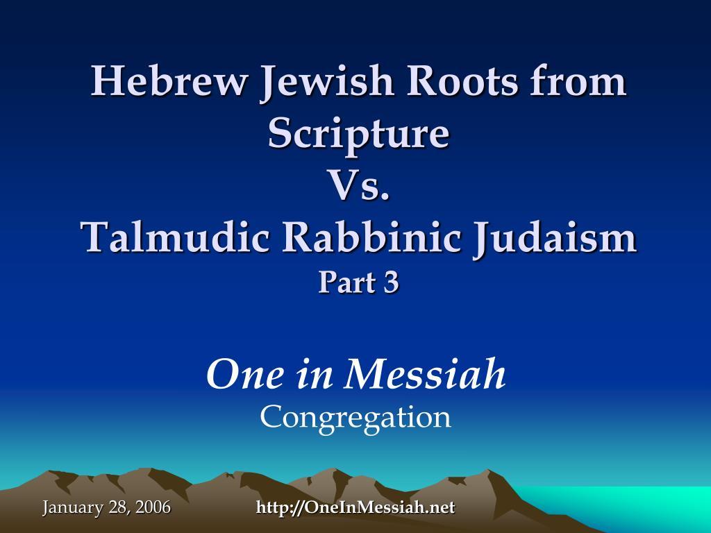 hebrew jewish roots from scripture vs talmudic rabbinic judaism part 3