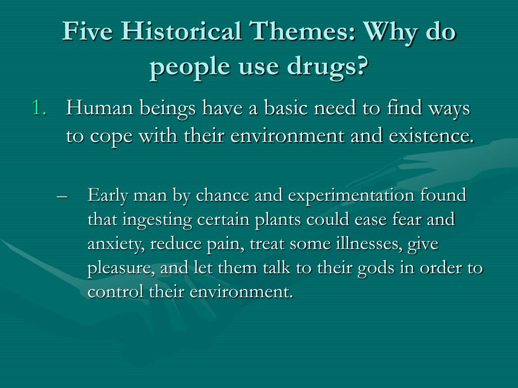 five historical themes why do people use drugs l.