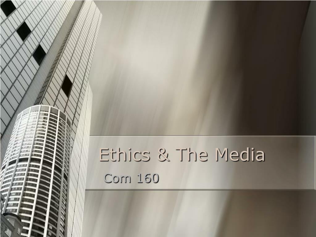 ethics the media l.