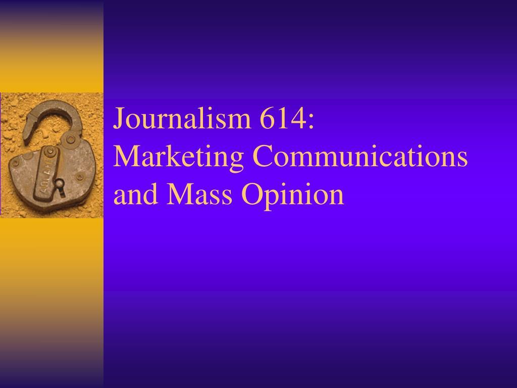 journalism 614 marketing communications and mass opinion l.